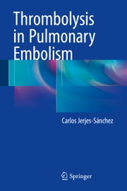 Thrombolysis in Pulmonary Embolism ebook by Carlos Jerjes-Sánchez