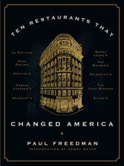 Ten Restaurants That Changed America ebook by Paul Freedman,Danny Meyer
