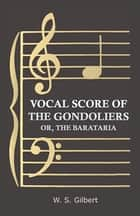 Vocal Score of the Gondoliers - Or, the Barataria ebook by W. S. Gilbert