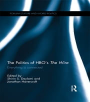 The Politics of HBO's The Wire - Everything is Connected ebook by Shirin Deylami,Jonathan Havercroft