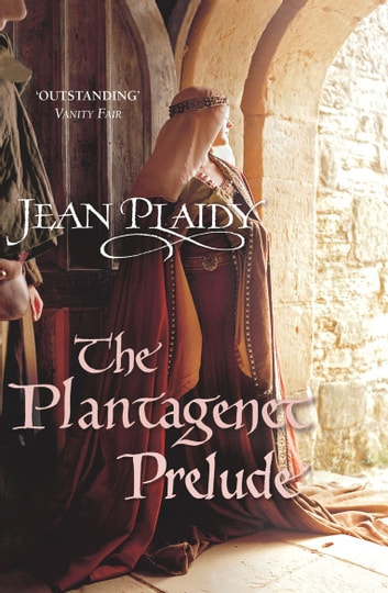 The Plantagenet Prelude - (Plantagenet Saga) ebook by Jean Plaidy