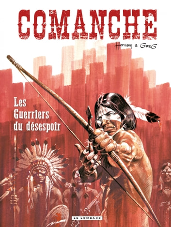 Comanche - Tome 2 - Guerriers du désespoir (Les) eBook by Hermann,GREG
