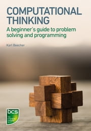 Computational Thinking - A beginner's guide to problem-solving and programming ebook by Karl Beecher