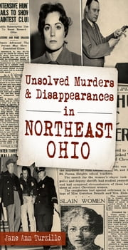Unsolved Murders & Disappearances in Northeast Ohio ebook by Jane Ann Turzillo