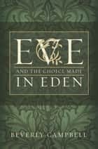 Eve and the Choice Made in Eden ebook by Beverly Campbell