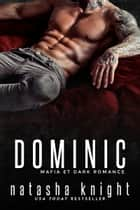 Dominic - Mafia et Dark Romance ebook by Natasha Knight