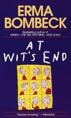 At Wit's End ebook by Erma Bombeck