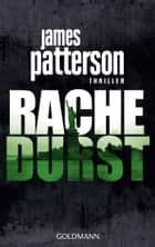 Rachedurst - Thriller ebook by James Patterson, Helmut Splinter