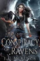 Conspiracy of Ravens - Raven Crawford, #1 ebook by J. C. McKenzie