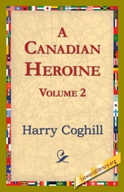 A Canadian Heroine, Volume 2 ebook by Coghill, Harry
