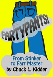 Fartypants!: From Stinker to Fart Master ebook by Chuck L. Kidder