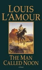 The Man Called Noon - A Novel ekitaplar by Louis L'Amour