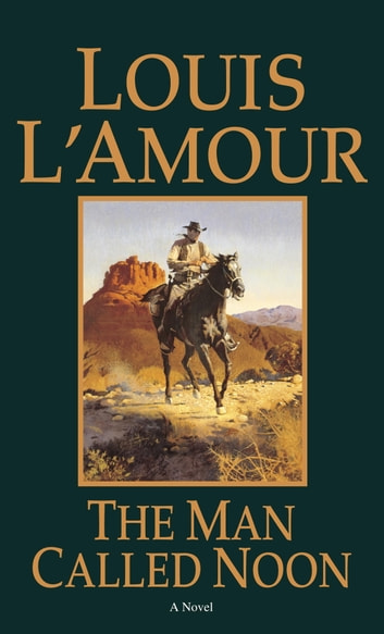 The Man Called Noon - A Novel ebook by Louis L'Amour