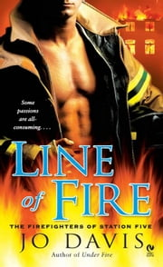 Line of Fire - The Firefighters of Station Five ebook by Jo Davis