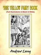 The Yellow Fairy Book by Andrew Lang (Includes Black and White Illustrations) ebook by Andrew Lang, Illustrated by H.J. Ford