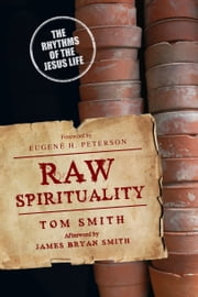 Raw Spirituality - The Rhythms of the Jesus Life ebook by Tom Smith