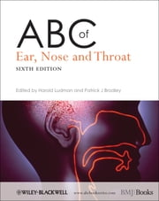 ABC of Ear, Nose and Throat ebook by Harold S. Ludman,Patrick J. Bradley