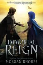 Immortal Reign - A Falling Kingdoms Novel ebook by Morgan Rhodes