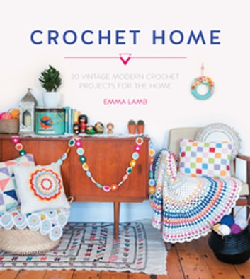 Crochet Home - 20 Vintage Modern Projects for the Home ebook by Emma Lamb