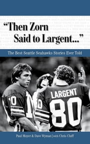 """Then Zorn Said to Largent. . ."": The Best Seattle Seahawks Stories Ever Told ebook by Cluff, Chris"