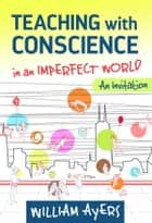 Teaching with Conscience in an Imperfect World eBook por William Ayers