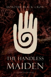 The Handless Maiden - A Lakota Mystery ebook by Dorothy Black Crow