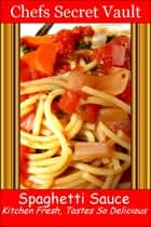 Spaghetti Sauce: Kitchen Fresh, Tastes So Delicious ebook by