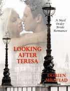 Looking After Teresa: A Mail Order Bride Romance eBook by Doreen Milstead