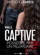 La captive possédée par un milliardaire Vol. 2 eBook by Amber James