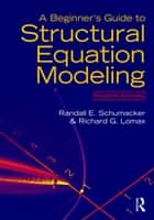 A Beginner's Guide to Structural Equation Modeling ebook by Randall E. Schumacker,Richard G. Lomax