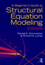 A Beginner's Guide to Structural Equation Modeling - Fourth Edition ebook by Randall E. Schumacker, Richard G. Lomax