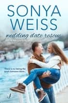 Wedding Date Rescue ebook by Sonya Weiss