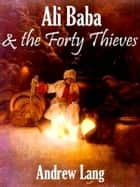 Ali Baba and the Forty Thieves ebook by Andrew Lang