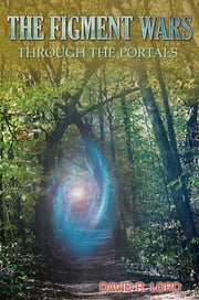 The Figment Wars: Through the Portals ebook by David R. Lord