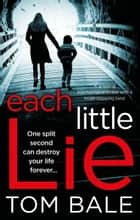 Each Little Lie - A gripping psychological thriller with a heart-stopping twist ebook by Tom Bale