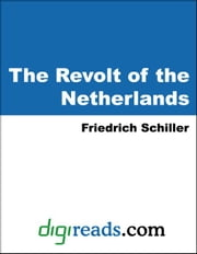 The Revolt of the Netherlands ebook by Schiller, Friedrich