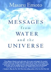 Messages From Water And The Universe ebook by Masaru Emoto