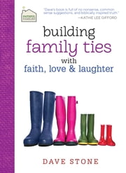 Building Family Ties with Faith, Love, and Laughter ebook by Dave Stone