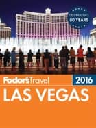Fodor's Las Vegas 2016 ebook by Fodor's Travel Guides