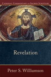 Revelation (Catholic Commentary on Sacred Scripture) ebook by Peter S. Williamson,Peter Williamson,Mary Healy