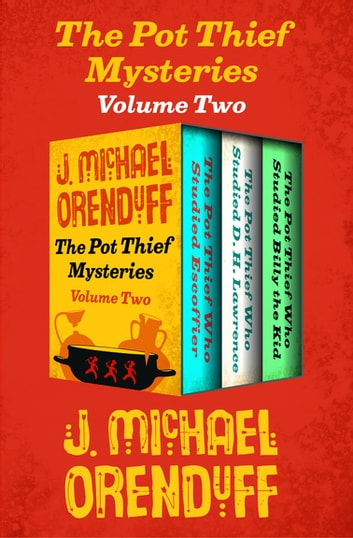 The Pot Thief Mysteries Volume Two - The Pot Thief Who Studied Escoffier, The Pot Thief Who Studied D. H. Lawrence, and The Pot Thief Who Studied Billy the Kid eBook by J. Michael Orenduff