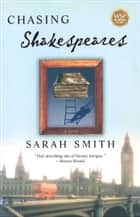 Chasing Shakespeares - A Novel ebook by Sarah Smith