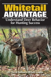 The Whitetail Advantage - Understanding Deer Behavior for Hunting Success ebook by Dr Dave Samuel