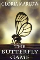 The Butterfly Game ebook by Gloria Marlow