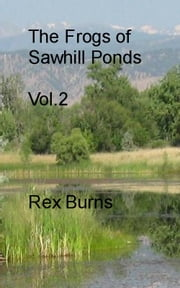 The Frogs of Sawhill Ponds, Vol. 2 ebook by Rex Burns