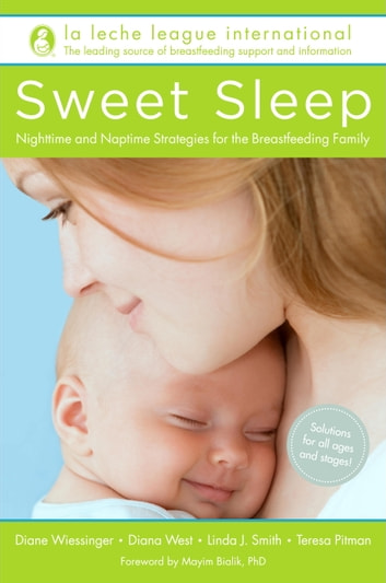 Sweet Sleep - Nighttime and Naptime Strategies for the Breastfeeding Family eBook by La Leche League International,Diane Wiessinger,Diana West,Linda J. Smith,Teresa Pitman