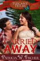 Carried Away ebook by Patricia W. Fischer