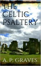A Celtic Psaltery ebook by Alfred Perceval Graves