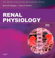 Renal Physiology - Mosby Physiology Monograph Series ebook by Bruce M. Koeppen,Bruce A. Stanton