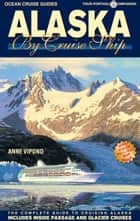 Alaska By Cruise Ship - 9th Edition - The Complete Guide to Cruising Alaska ebook by Anne Vipond